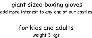 giant sized boxing gloves add more interest to any one of our castles  for kids and adults  weight 3 kgs